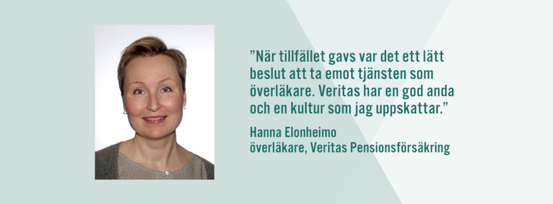"""""""När tillfället gavs var det ett lätt beslut att ta emot tjänsten som överläkare. Veritas har en god anda och en kultur som jag uppskattar."""" Hanna Elonheimo, överläkare, Veritas Pensionsförsäkring"""