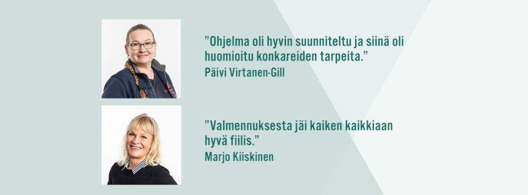 """""""Ohjelma oli hyvin suunniteltu ja siinä oli huomioitu konkareiden tarpeita."""" Päivi Virtanen-Gill. """"Valmennuksesta jäi kaiken kaikkiaan hyvä fiilis."""" Marjo Kiiskinen."""
